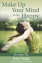 Make Up Your Mind to Be Happy ebook by Josie Varga