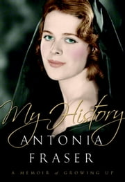 My History - A Memoir of Growing Up ebook by Antonia Fraser
