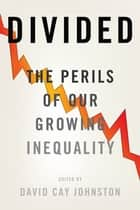 Divided - The Perils of Our Growing Inequality ebook by David Cay Johnston, Adam Smith, Elizabeth Warren,...