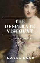 The Desperate Viscount ebook by Gayle Buck