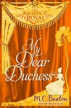 My Dear Duchess - Regency Royal 6 ebook by M.C. Beaton