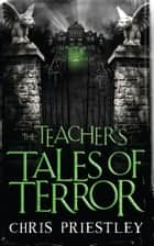 The Teacher's Tales of Terror eBook by Chris Priestley