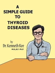 A Simple Guide to Thyroid Diseases ebook by Kenneth Kee