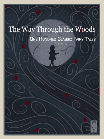 The Way Through the Woods — One Hundred Classic Fairy Tales ebook by Elsinore Books