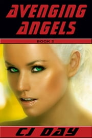 Avenging Angel: Book 2 in the Avenging Angel Series ebook by CJ Day