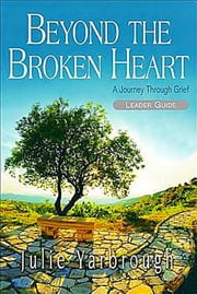 Beyond the Broken Heart: Leader Guide - A Journey Through Grief ebook by Julie Yarbrough,Gregg Medlyn