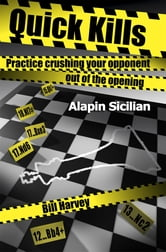 Quick Kills - Practice Crushing Your Opponent Out Of The Opening - Alapin Sicilian ebook by Bill Harvey
