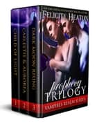 Prophecy Trilogy (Vampires Realm Romance Series Books 1-3) ebook by Felicity Heaton