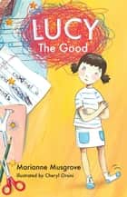 Lucy The Good ebook by Marianne Musgrove, Cheryl Orsini
