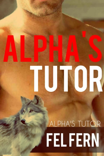 Alpha's Tutor - Alpha's Tutor, #1 ebook by Fel Fern