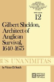 Gilbert Sheldon - Architect of Anglican Survival, 1640–1675 ebook by V.D. Sutch