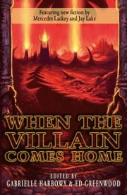 When the Villian Comes Home ebook by Chris  A. Jackson,Ari Marmell,Karin Lowachee,Jay Lake,Julie Czerneda,J.M. Frey,Clint Talbert,Rachel Swirsky,Tony Pi,Leah Petersen,J.P. Moore,Ryan McFadden,Todd McCaffrey,Erik Buchanan,Gregory A.  Wilson,Rosemary Jones,Mercedes Lackey,Larry Dixon,Steve Bornstein,Gabrielle Harbowy,Ed Greenwood