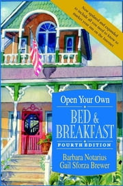 Open Your Own Bed and Breakfast ebook by Barbara Notarius,Gail Sforza Brewer