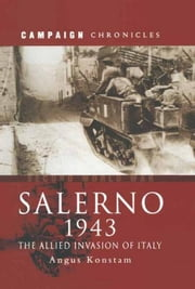 Salerno 1943: The Allied Invasion of Italy ebook by Konstam, Angus