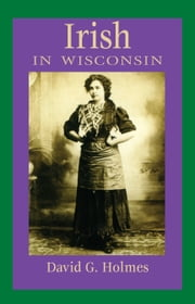 Irish in Wisconsin ebook by David G. Holmes