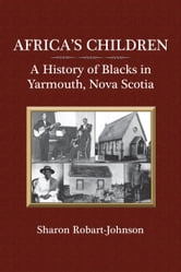 Africa's Children - A History of Blacks in Yarmouth, Nova Scotia ebook by Sharon Robart-Johnson