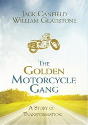 The Golden Motorcycle Gang ebook by Jack Canfield