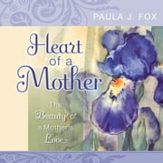Heart of a Mother - The Beauty of a Mother's Love ebook by Paula J. Fox