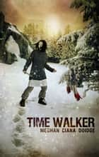 Time Walker ebook by Meghan Ciana Doidge