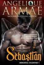 Sebastian (Immortal Valentine 1) ebook by Angelique Armae