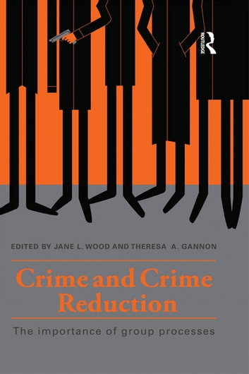 Crime and Crime Reduction - The importance of group processes ebook by