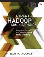 Expert Hadoop Administration - Managing, Tuning, and Securing Spark, YARN, and HDFS ebook by Sam R. Alapati