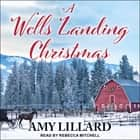 A Wells Landing Christmas audiobook by Amy Lillard