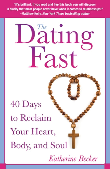 Dating Fast - 40 Days to Reclaim Your Heart, Body, and Soul ebook by Katherine Becker