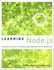 Learning Node.js - A Hands-On Guide to Building Web Applications in JavaScript ebook by Marc Wandschneider