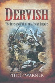 Dervish - The Rise and Fall of an African Empire ebook by Philip Warner