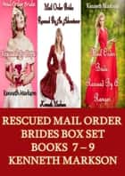 Rescued Mail Order Brides Box Set - Books 7-9: A Historical Mail Order Bride Western Victorian Romance Collection ebook by KENNETH MARKSON