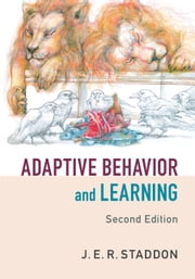 Adaptive Behavior and Learning ebook by J. E. R. Staddon