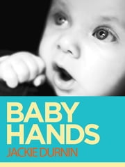 Baby Hands: Learn to Communicate With Your Baby With Sign Language ebook by Jackie Durnin