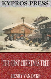The First Christmas Tree ebook by Henry Van Dyke