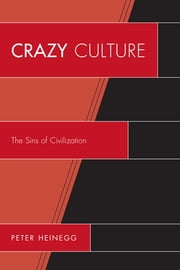 Crazy Culture - The Sins of Civilization ebook by Peter Heinegg