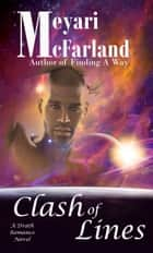 Clash of Lines - A Drath Romance Novel ebook by Meyari McFarland
