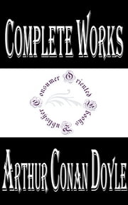"Complete Works of Arthur Conan Doyle ""Scottish Writer and Physician"" ebook by Arthur Conan Doyle"