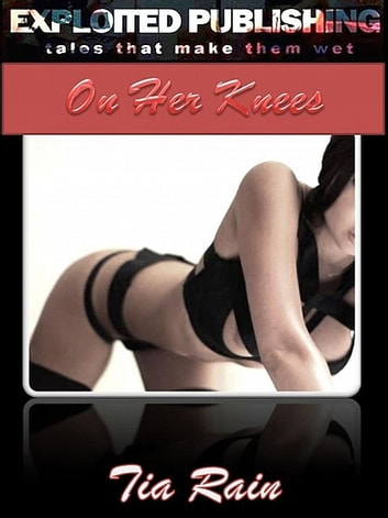On Her Knees ebook by Tia Rain