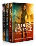 Rider's Revenge: The Complete Trilogy ebook by Alessandra Clarke
