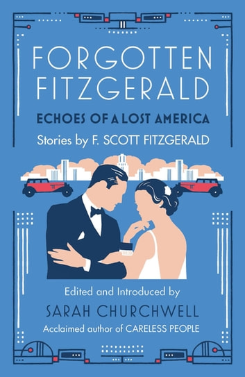 Forgotten Fitzgerald - Echoes of a Lost America ebook by F. Scott Fitzgerald,Sarah Churchwell