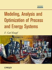 Modeling, Analysis and Optimization of Process and Energy Systems ebook by F. Carl Knopf