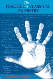 The Practice of Classical Palmistry ebook by Roux, Madame LA