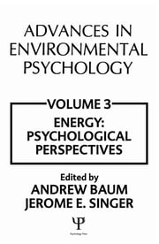 Advances in Environmental Psychology - Volume 3: Energy Conservation, Psychological Perspectives ebook by A. Baum,J. E. Singer,Jerome L. Singer