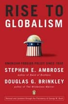 Rise to Globalism - American Foreign Policy Since 1938, Ninth Revised Edition ebook by Stephen E. Ambrose, Douglas G. Brinkley, Douglas G. Brinkley
