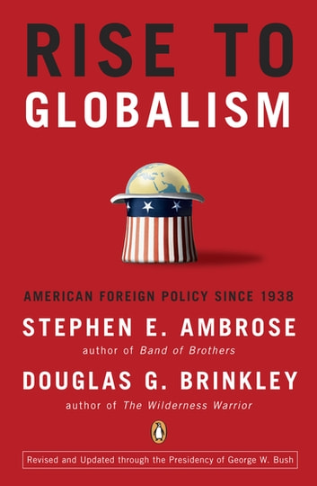 Rise to Globalism - American Foreign Policy Since 1938, Ninth Revised Edition ebook by Stephen E. Ambrose