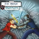 Magic Swords, The - The Magical Swords Record of Two Friends audiobook by Jeff Child
