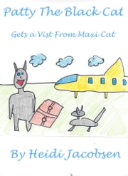 Patty The Black Cat Gets a Visit From Maxi Cat ebook by heidi jacobsen