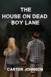 The House on Dead Boy Lane ebook by Carter Johnson