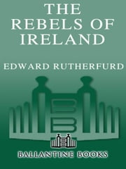 The Rebels of Ireland - The Dublin Saga ebook by Edward Rutherfurd