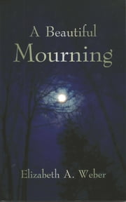 A Beautiful Mourning ebook by Elizabeth Weber